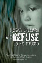 RAISING CHILDREN WHO REFUSE TO BE RAISED